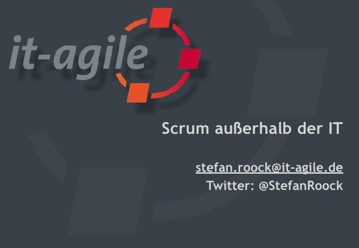 Scrum außerhalb der IT    stefan.roock@it-agile.de      Twitter: @StefanRoock