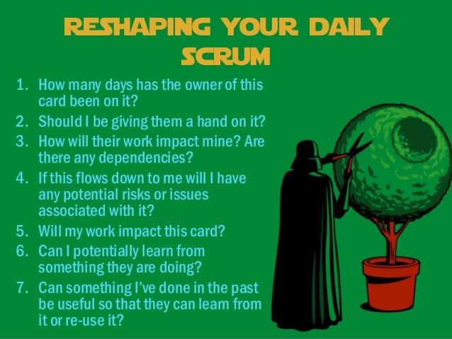 Scrum master checklist  Are they answering the three questions?  Are they touching the card? If not why not? Is there no...