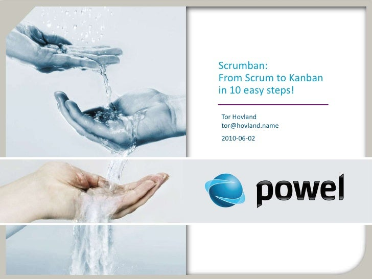 Scrumban: From Scrum to Kanban in 10 easy steps!  Tor Hovland tor@hovland.name 2010-06-02