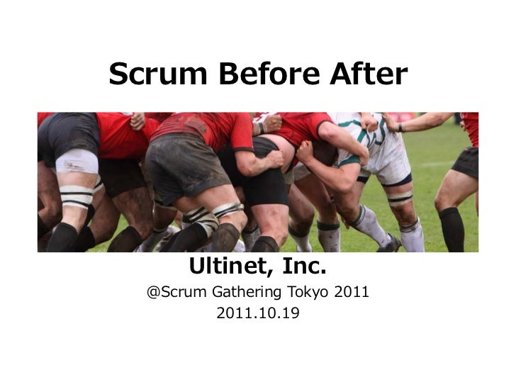 Scrum Before After       Ultinet, Inc.  @Scrum Gathering Tokyo 2011         2011.10.19