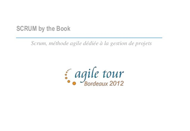 SCRUM by the Book Scrum, méthode agile dédiée à la gestion de projets