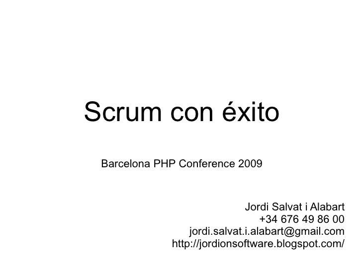 Scrum con éxito Barcelona PHP Conference 2009 Jordi Salvat i Alabart +34 676 49 86 00 [email_address] http://jordionsoftwa...