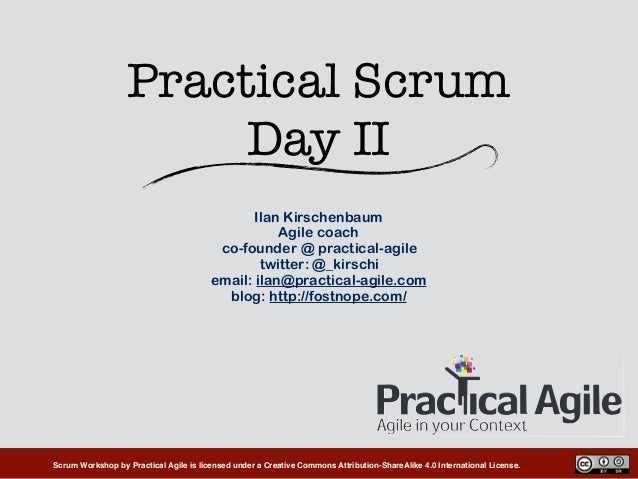 Scrum Workshop by Practical Agile is licensed under a Creative Commons Attribution-ShareAlike 4.0 International License. P...