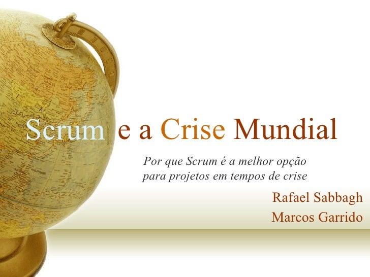 e a  Crise  Mundial Rafael Sabbagh Marcos Garrido Scrum Por que Scrum é a melhor opção para projetos em tempos de crise