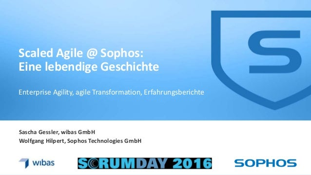 1 Sascha Gessler, wibas GmbH Wolfgang Hilpert, Sophos Technologies GmbH Scaled Agile @ Sophos: Eine lebendige Geschichte E...