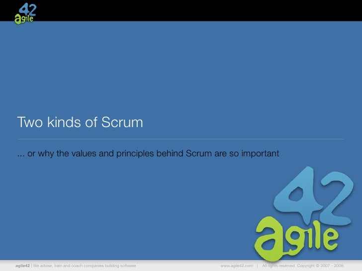 Two kinds of Scrum... or why the values and principles behind Scrum are so importantagile42 | We advise, train and coach c...