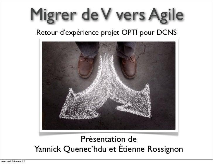 Migrer de V vers Agile                      Retour d'expérience projet OPTI pour DCNS                                 Prés...