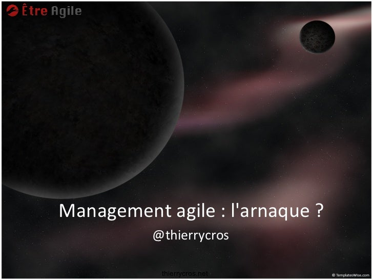 Management agile : larnaque ?          @thierrycros           thierrycros.net