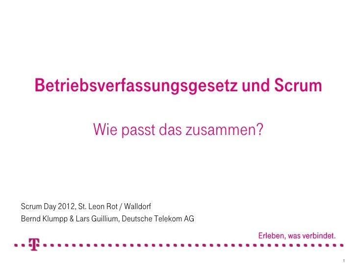 Betriebsverfassungsgesetz und Scrum                    Wie passt das zusammen?Scrum Day 2012, St. Leon Rot / WalldorfBernd...