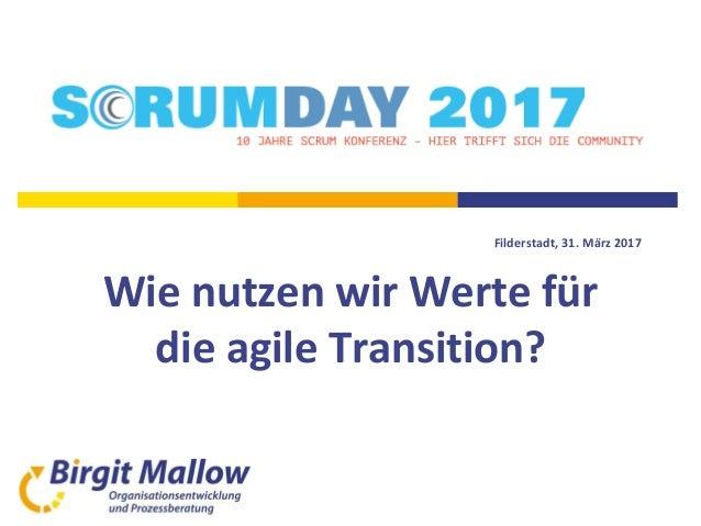 Filderstadt, 31. März 2017 Wie nutzen wir Werte für die agile Transition?