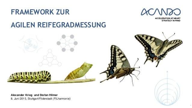 FRAMEWORK ZUR AGILEN REIFEGRADMESSUNG 1 Alexander Krieg und Stefan Hilmer 8. Juni 2015, Stuttgart/Filderstadt (FILharmonie)