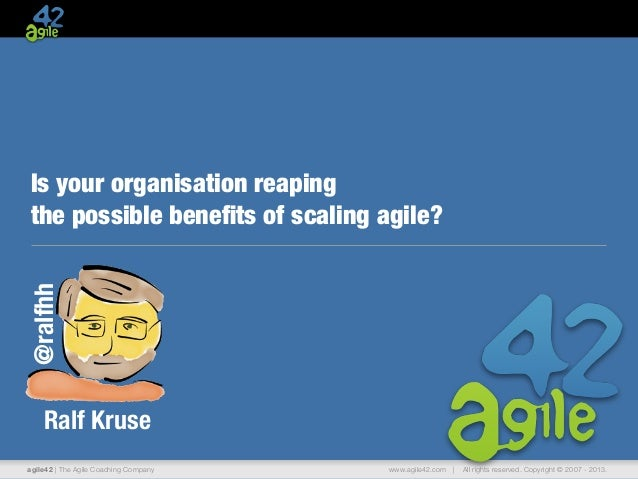 agile42 | The Agile Coaching Company www.agile42.com | All rights reserved. Copyright © 2007 - 2013.Is your organisation r...
