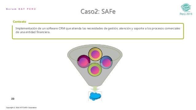 23 Caso2: SAFe Copyright © 2016 NTT DATA Corporation Implementación de un software CRM que atienda las necesidades de gest...