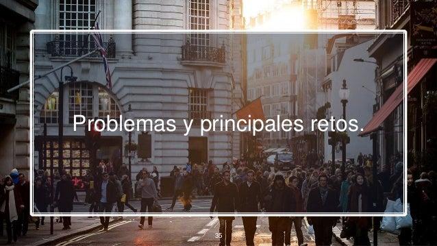 Problemas y principales retos. 35