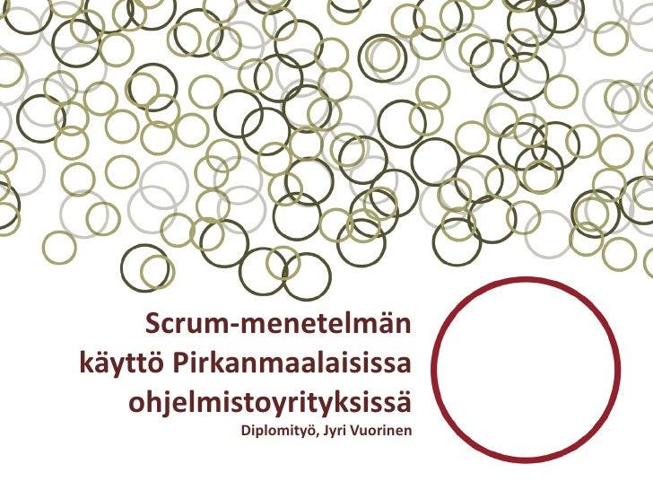 Scrum-menetelmän käyttö Pirkanmaalaisissa    ohjelmistoyrityksissä            Diplomityö, Jyri Vuorinen