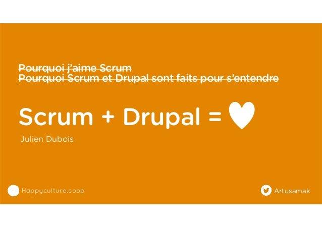 Pourquoi j'aime Scrum Pourquoi Scrum et Drupal sont faits pour s'entendre  Scrum + Drupal = Julien Dubois  Happyculture.co...