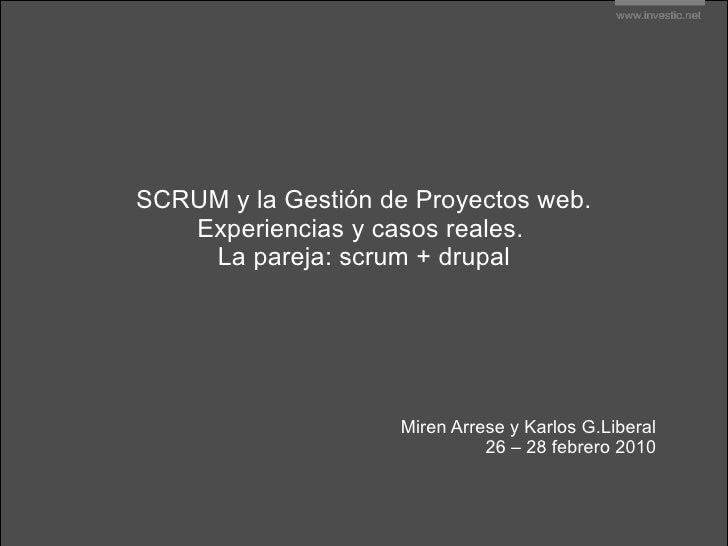 SCRUM y la Gestión de Proyectos web. Experiencias y casos reales.  La pareja: scrum + drupal Miren Arrese y Karlos G.Liber...