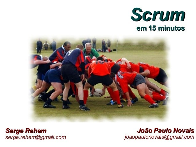 ScrumScrum em 15 minutosem 15 minutos Serge RehemSerge Rehem serge.rehem@gmail.com João Paulo NovaisJoão Paulo Novais joao...