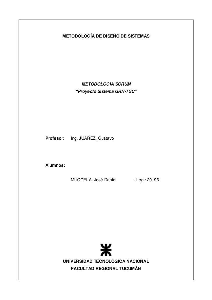 """METODOLOGÍA DE DISEÑO DE SISTEMAS                METODOLOGIA SCRUM              """"Proyecto Sistema GRH-TUC""""Profesor:   Ing...."""