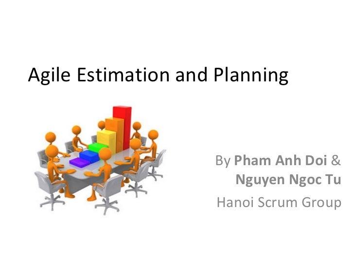 Agile Estimation and Planning By  Pham Anh Doi  &  Nguyen Ngoc Tu Hanoi Scrum Group