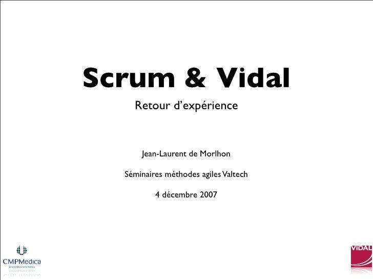 Scrum & Vidal     Retour d'expérience         Jean-Laurent de Morlhon    Séminaires méthodes agiles Valtech            4 d...