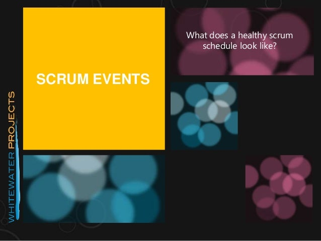 SCRUM EVENTS What does a healthy scrum schedule look like?
