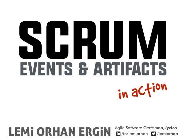 SCRUMEVENTS & ARTIFACTS in action LEMi ORHAN ERGiN Agile Software Craftsman, iyzico /in/lemiorhan /lemiorhan . .