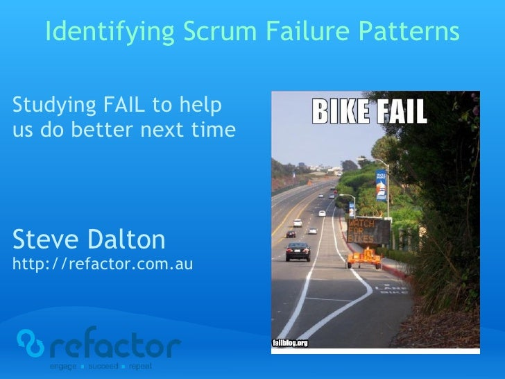 Identifying Scrum Failure Patterns <ul><li>Studying FAIL to help us do better next time </li></ul><ul><li> </li></ul><ul>...