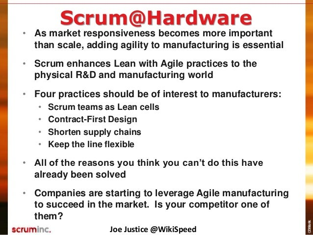 ©2014ScrumInc. Scrum@Hardware • As market responsiveness becomes more important than scale, adding agility to manufacturin...
