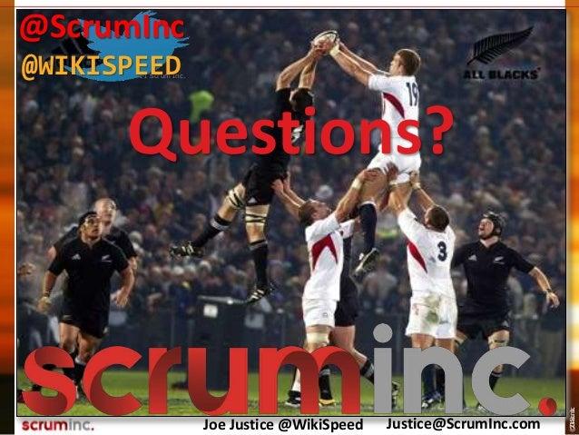 ©2014ScrumInc. Questions? Joe Justice @WikiSpeed Justice@ScrumInc.com © 2011 Scrum Inc. @ScrumInc @WIKISPEED