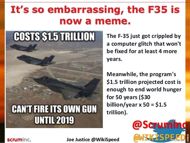 ©2014ScrumInc. It's so embarrassing, the F35 is now a meme. The F-35 just got crippled by a computer glitch that won't be ...