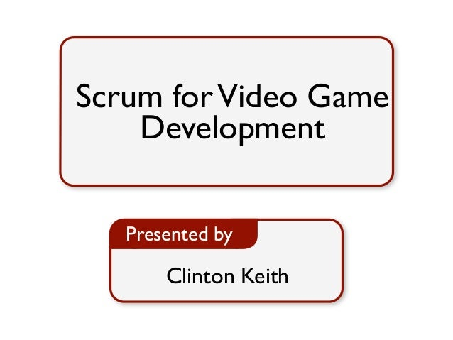 Scrum for Video Game  Development  Presented by  Clinton Keith