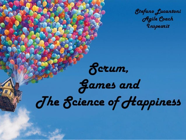 Scrum, Games and The Science of Happiness Stefano Lucantoni Agile Coach Inspearit