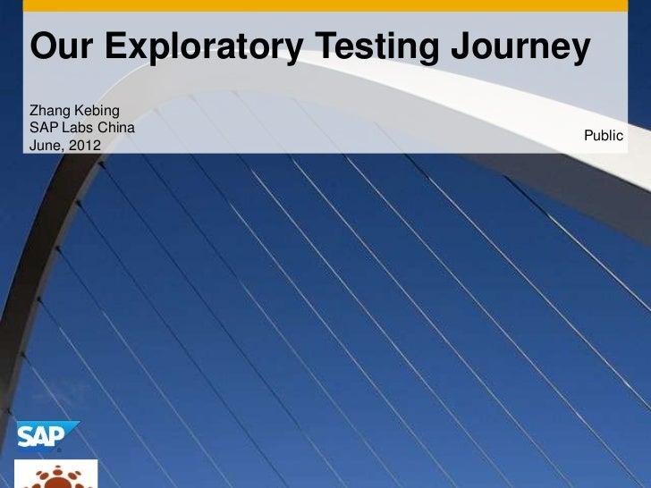 Our Exploratory Testing JourneyZhang KebingSAP Labs China                                               PublicJune, 2012© ...