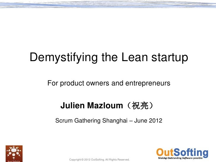 Demystifying the Lean startup   For product owners and entrepreneurs      Julien Mazloum(祝亮)     Scrum Gathering Shanghai ...