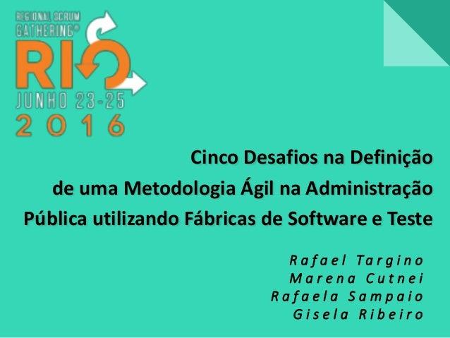 Cinco Desafios na Definição de uma Metodologia Ágil na Administração Pública utilizando Fábricas de Software e Teste R a f...