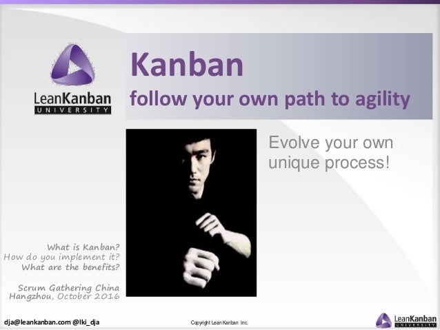 dja@leankanban.com @lki_dja Copyright Lean Kanban Inc. Kanban follow your own path to agility Evolve your own unique proce...