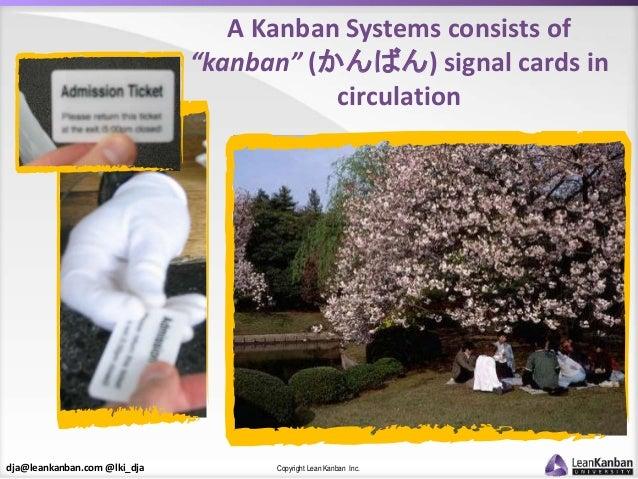 "dja@leankanban.com @lki_dja Copyright Lean Kanban Inc. A Kanban Systems consists of ""kanban"" (かんばん) signal cards in circul..."
