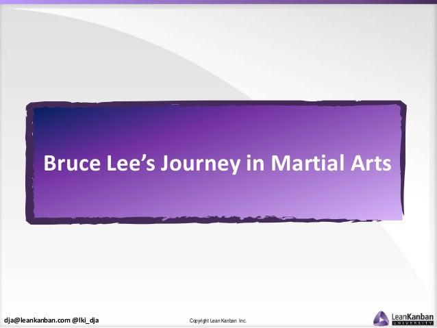 dja@leankanban.com @lki_dja Copyright Lean Kanban Inc. Bruce Lee's Journey in Martial Arts