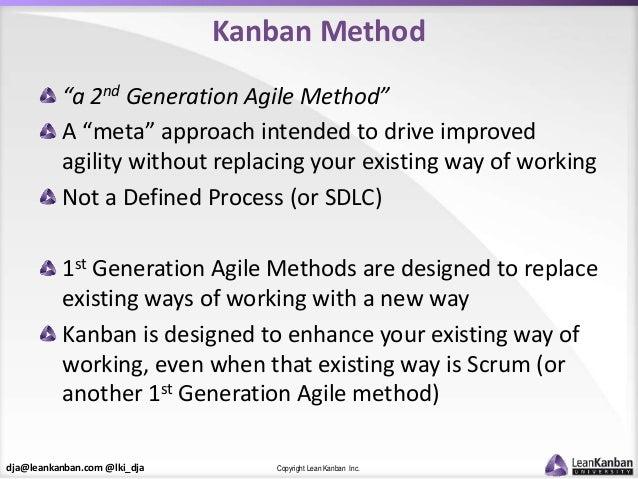 "dja@leankanban.com @lki_dja Copyright Lean Kanban Inc. Kanban Method ""a 2nd Generation Agile Method"" A ""meta"" approach int..."