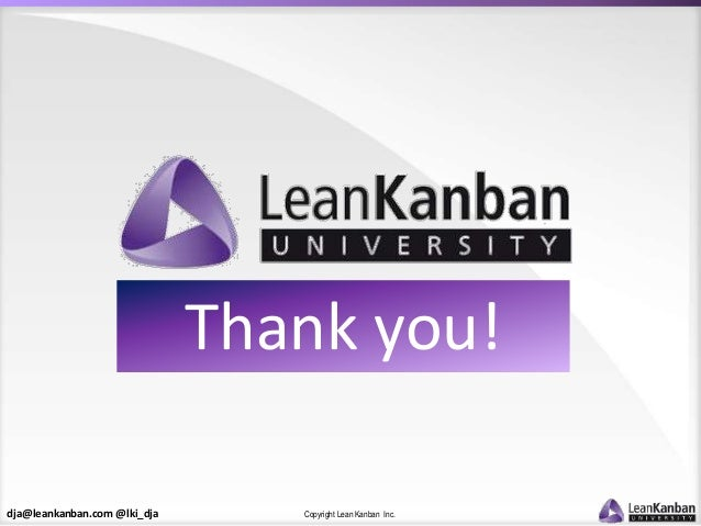dja@leankanban.com @lki_dja Copyright Lean Kanban Inc. Thank you!