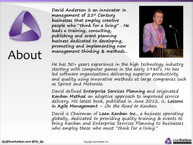 dja@leankanban.com @lki_dja Copyright Lean Kanban Inc. About David Anderson is an innovator in management of 21st Century ...