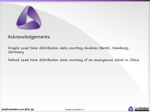dja@leankanban.com @lki_dja Copyright Lean Kanban Inc. Fragile Lead time distribution data courtesy Andreas Bartel, Hambur...