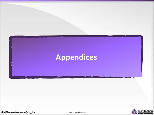 dja@leankanban.com @lki_dja Copyright Lean Kanban Inc. Appendices