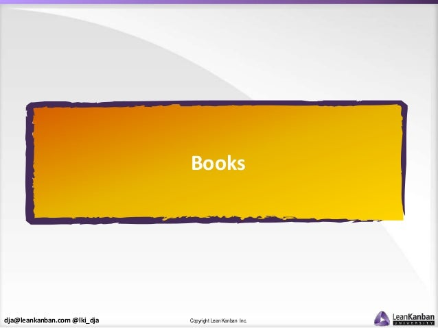 dja@leankanban.com @lki_dja Copyright Lean Kanban Inc. Books