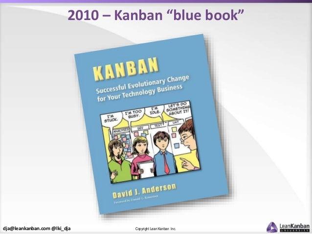 "dja@leankanban.com @lki_dja Copyright Lean Kanban Inc. 2010 – Kanban ""blue book"""