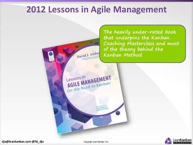 dja@leankanban.com @lki_dja Copyright Lean Kanban Inc. 2012 Lessons in Agile Management The heavily under-rated book that ...