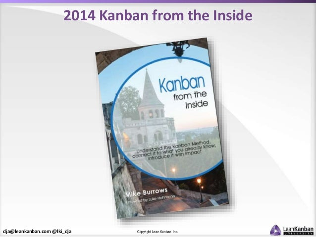 dja@leankanban.com @lki_dja Copyright Lean Kanban Inc. 2014 Kanban from the Inside