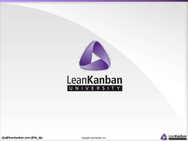 dja@leankanban.com @lki_dja Copyright Lean Kanban Inc.
