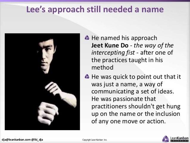 dja@leankanban.com @lki_dja Copyright Lean Kanban Inc. Lee's approach still needed a name He named his approach Jeet Kune ...